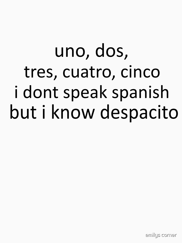 uno dos tres cuatro cinco i don't speak spanish but i know despacito by aestheticthings