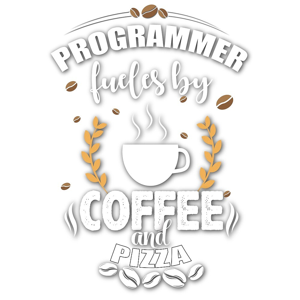 Programmers fuel by Coffee and Pizza by nZDesign