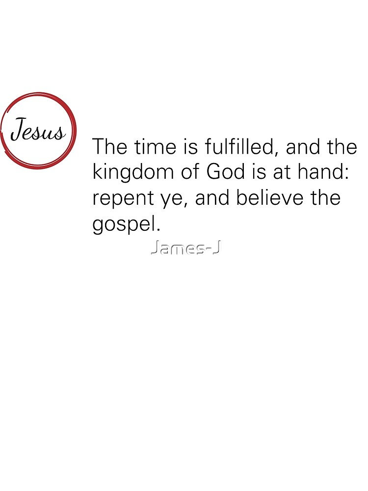 Jesus Said Mark 1:15 by James-J