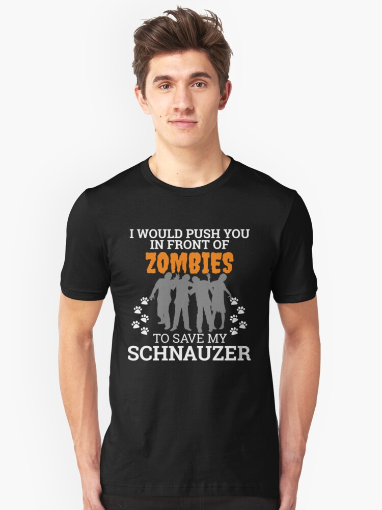 Push You In Front of Zombies to Save Schnauzer Dog Owner Dog Lover Unisex T-Shirt Front