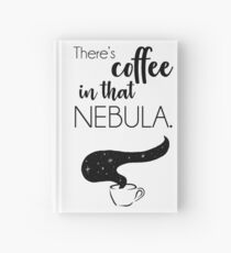 There's Coffee in That Nebula Hardcover Journal