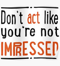 Do not act like you are not impressed Poster