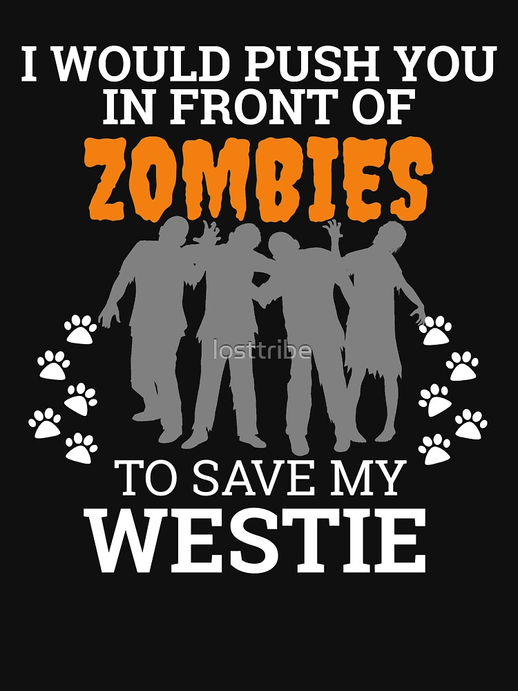Push you in front of zombies to save Westie Dog Owner Dog Lover by losttribe