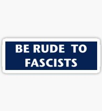 Be Rude To Fascists Sticker