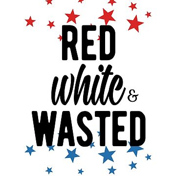 Red White and Wasted Apparel and Mechandise by mjcreative
