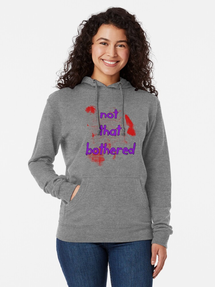 Alternate view of I'm just Not That Bothered Lightweight Hoodie
