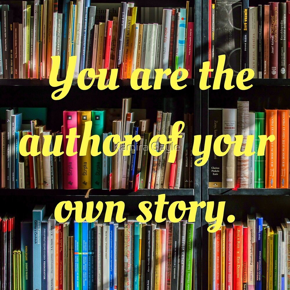You are the author of your own story. by Kamira Gayle