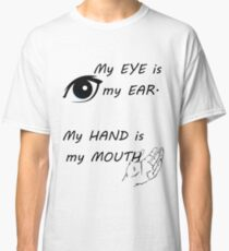 Eyes are ears, hands are mouths - American sign language Classic T-Shirt