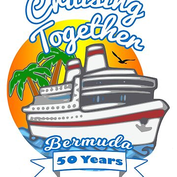 Cruising Together Bermuda 50 Year Celebration Cruise T shirt by techman516