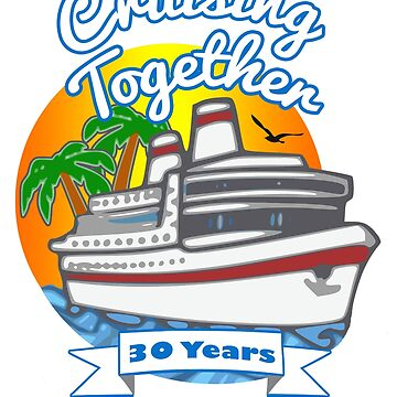 Cruising Together 30 Year Celebration Cruise T Shirt Tshirt by techman516