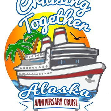Cruising Together Alaska Anniversary Cruise T Shirt by techman516