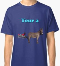 Your a Car jack Donkey Classic T-Shirt