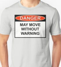 Danger - May Move Without Warning T-Shirt
