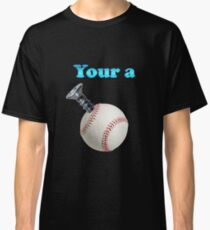 Your a Screw Baseball Classic T-Shirt