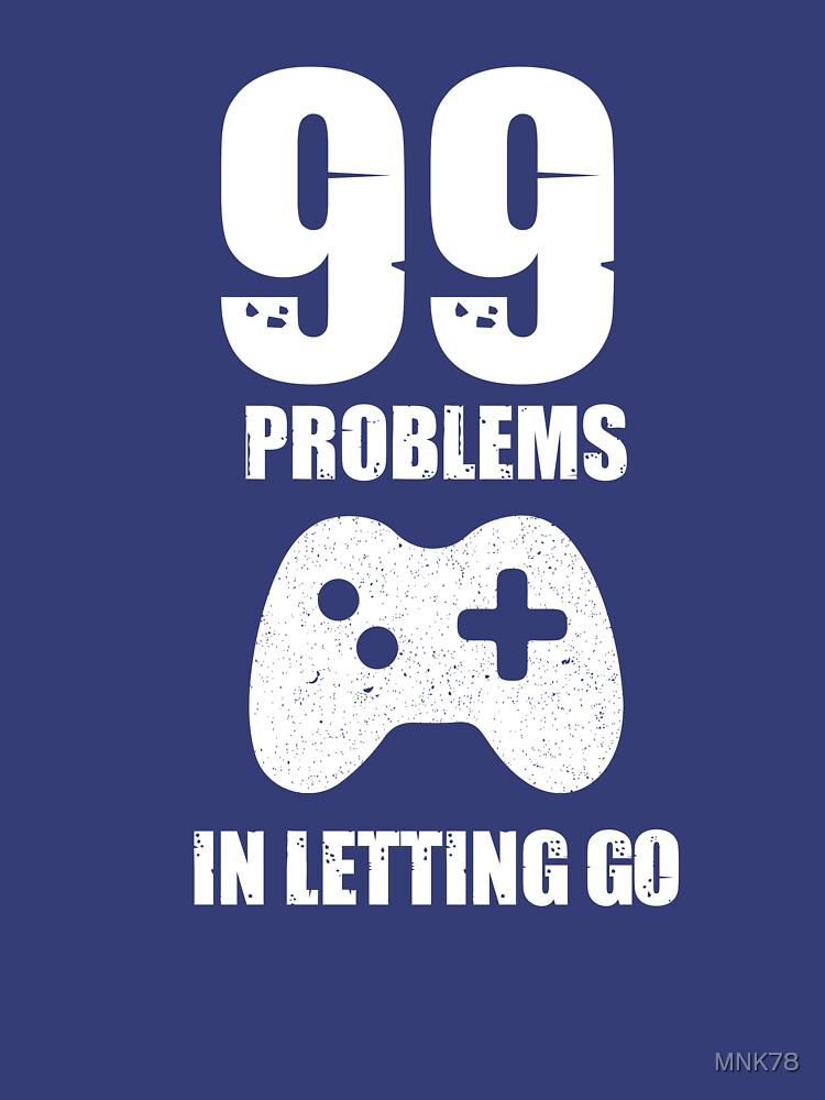 99 Problems In Letting Go  by MNK78