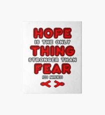 Hope is The Only Thing Stronger Than Fear! Awareness   Art Board