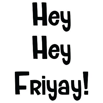 Hey Hey Friyay Finally Friday Going Out Shirt by allsortsmarket