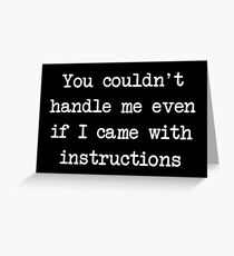You couldn't handle me even if I came with instructions Greeting Card