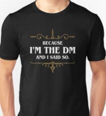 Because I'm the DM and I Said So Funny Tabletop RPG Meme Unisex T-Shirt