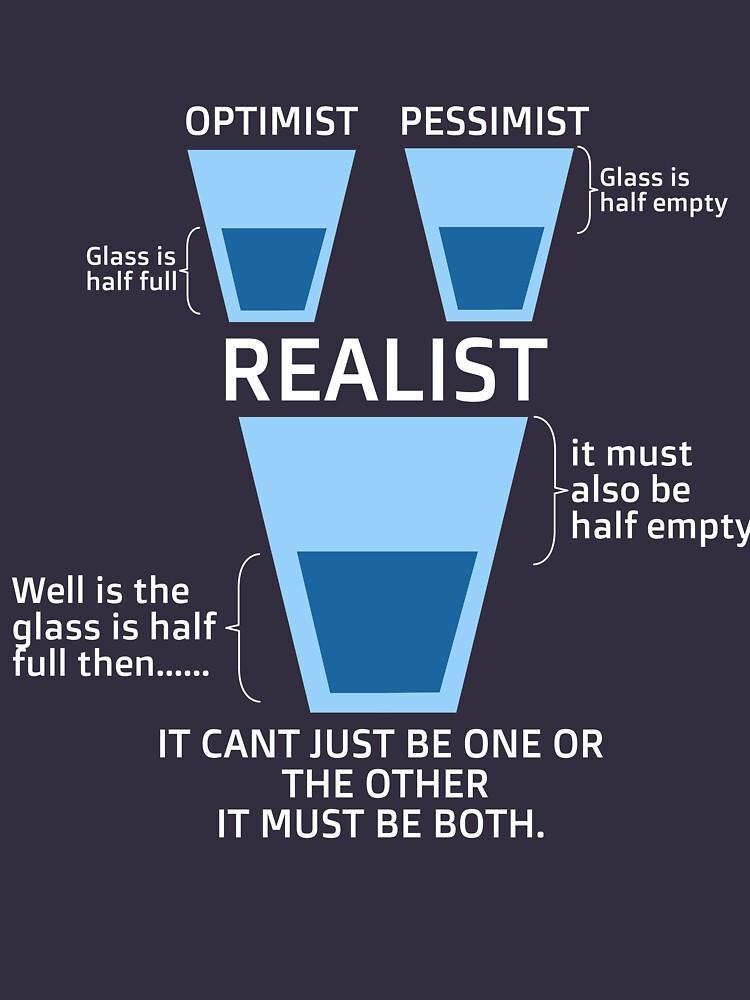 Optimist pessimist REALIST T-shirt by chriswilson111