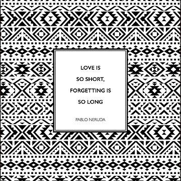 Pablo Neruda - Love is so Short by 5pennystudio