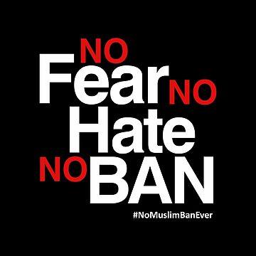 No Muslim Ban Ever T-Shirt, No Fear No Hate No Ban by BootsBoots
