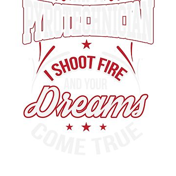 I'm a Pyrotechnician Shoot Fire Your Dreams Come True Shirt by tfelifestyle