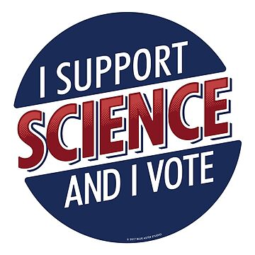 I Support Science and I Vote by BlueAsterStudio
