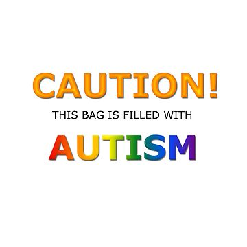 Caution! this bag is filled with Autism by sparrowrose