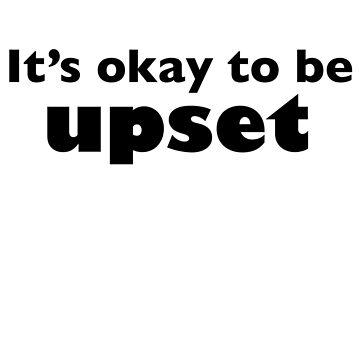 It's Okay to Be Upset by jillw1