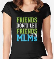 Friends Don't Let Friends Join MLMs Women's Fitted Scoop T-Shirt