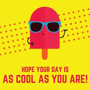 Hope Your Day is as Cool as You Are - Good Day Bright Pop Art Greeting by critterville
