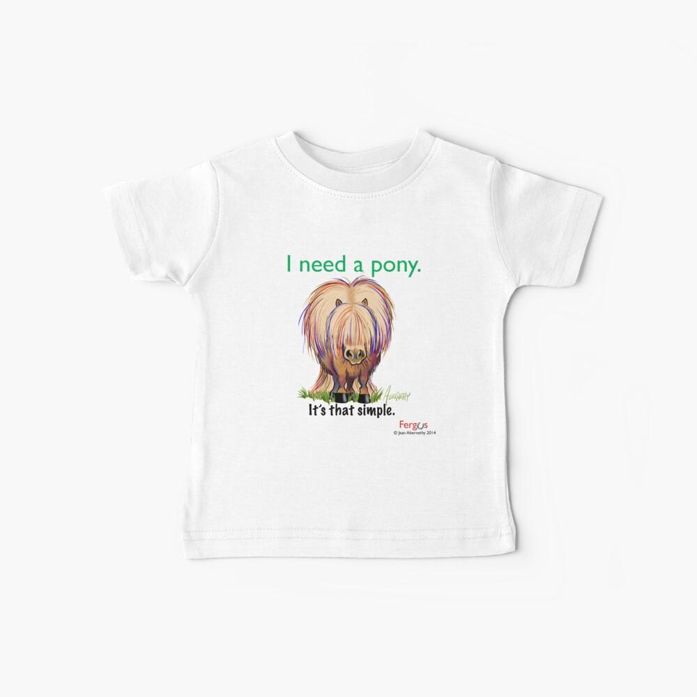 """Fergus das Pferd: """"Ich brauche ein Pony ... So einfach ist das."""" Baby T-Shirt"""