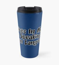 The Voices In My Head Are Speaking In Foreign Languages! Travel Mug