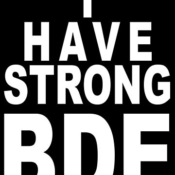 I Have Strong BDE White by LemoBoy