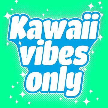 Kawaii Vibes Only by wearbaer