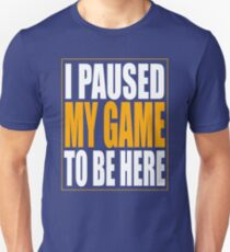 I Paused My Game Slim Fit T-Shirt