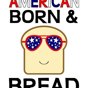 American Born & Bread by coolfuntees