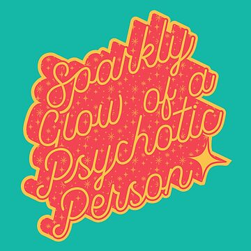 Sparkly Glow of a Psychotic Person - MFM Quote by Batg1rl