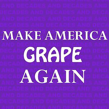Make America Grape Again™ by ScrapBrain