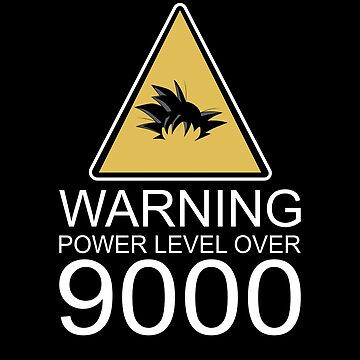 Warning Power Level Over 9000  by pepperypete