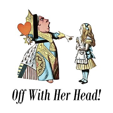 Off With Her Head! Alice & Queen Of Hearts Quote by maryedenoa