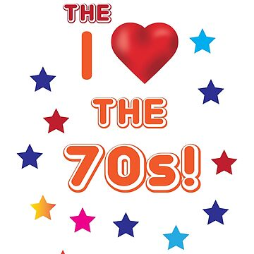 I Love The 70's by Mill8ion