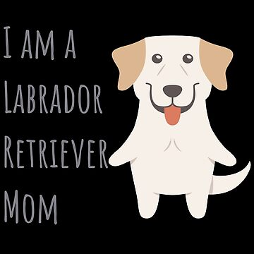 I Am A Labrador Retriever Mom by DogBoo