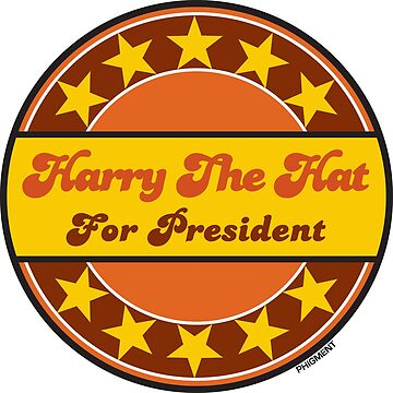 Harry the Hat For President by phigment-art