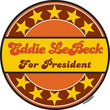 Eddie LeBeck For President by phigment-art