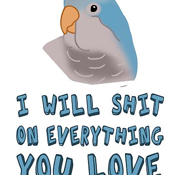 I will shit on everything you love - blue monk parakeet by FandomizedRose