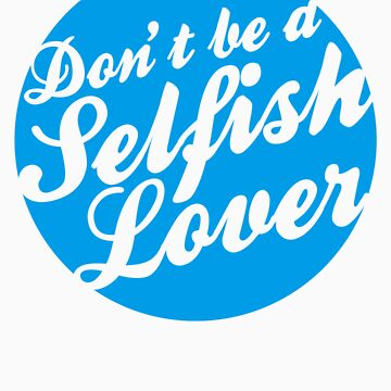 Don't be a Selfish Lover by typed
