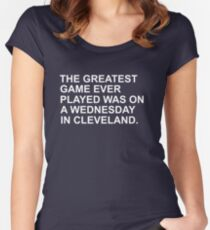 THE GREATEST GAME EVER PLAYED WAS ON A WEDNESDAY NIGHT IN CLEVELAND  Women's Fitted Scoop T-Shirt