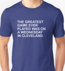 THE GREATEST GAME EVER PLAYED WAS ON A WEDNESDAY NIGHT IN CLEVELAND  Unisex T-Shirt